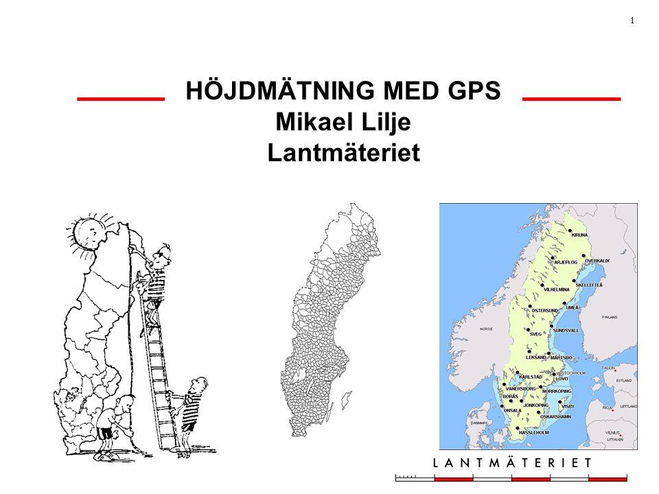 1 HÖJDMÄTNING MED GPS Mikael Lilje Lantmäteriet