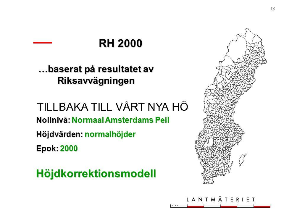 16 TILLBAKA TILL VÅRT NYA HÖJDSYSTEM …baserat på resultatet av Riksavvägningen Nollnivå: Normaal Amsterdams Peil Höjdvärden: normalhöjder Epok: 2000 RH 2000 Höjdkorrektionsmodell