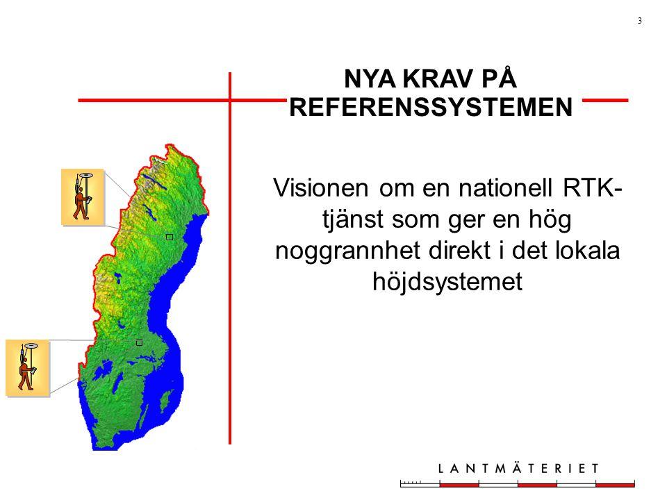 3 NYA KRAV PÅ REFERENSSYSTEMEN Visionen om en nationell RTK- tjänst som ger en hög noggrannhet direkt i det lokala höjdsystemet