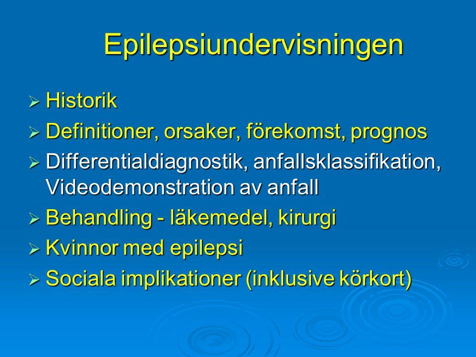 Epilepsiundervisningen  Historik  Definitioner, orsaker, förekomst, prognos  Differentialdiagnostik, anfallsklassifikation, Videodemonstration av a