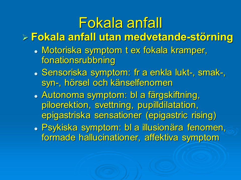 Fokala anfall  Fokala anfall utan medvetande-störning Motoriska symptom t ex fokala kramper, fonationsrubbning Motoriska symptom t ex fokala kramper,