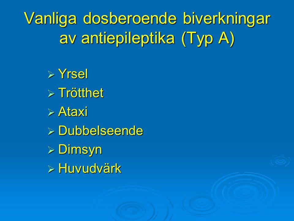 Vanliga dosberoende biverkningar av antiepileptika (Typ A)  Yrsel  Trötthet  Ataxi  Dubbelseende  Dimsyn  Huvudvärk