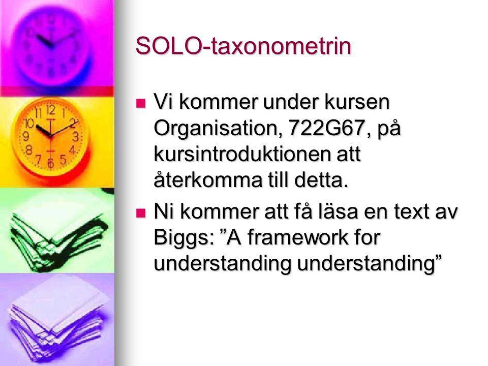 SOLO-taxonometrin Vi kommer under kursen Organisation, 722G67, på kursintroduktionen att återkomma till detta.