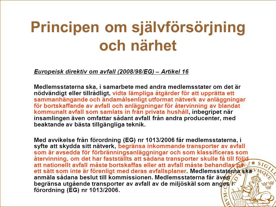 Principen om självförsörjning och närhet Europeisk direktiv om avfall (2008/98/EG) – Artikel 16 Medlemsstaterna ska, i samarbete med andra medlemsstat