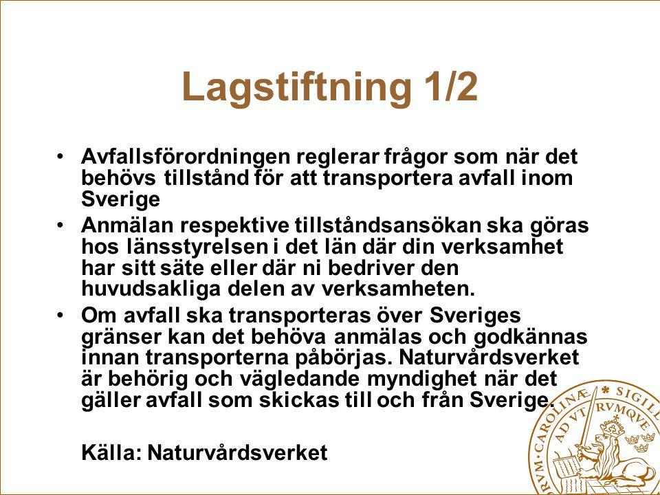 Lagstiftning 1/2 Avfallsförordningen reglerar frågor som när det behövs tillstånd för att transportera avfall inom Sverige Anmälan respektive tillstån