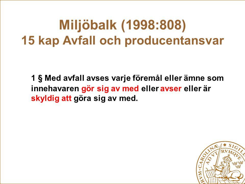 Miljöbalk (1998:808) 15 kap Avfall och producentansvar 1 § Med avfall avses varje föremål eller ämne som innehavaren gör sig av med eller avser eller