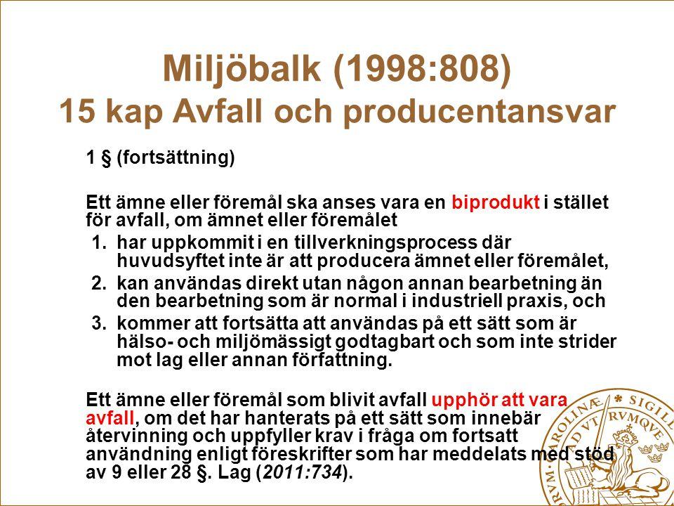 Miljöbalk (1998:808) 15 kap Avfall och producentansvar 1 § (fortsättning) Ett ämne eller föremål ska anses vara en biprodukt i stället för avfall, om