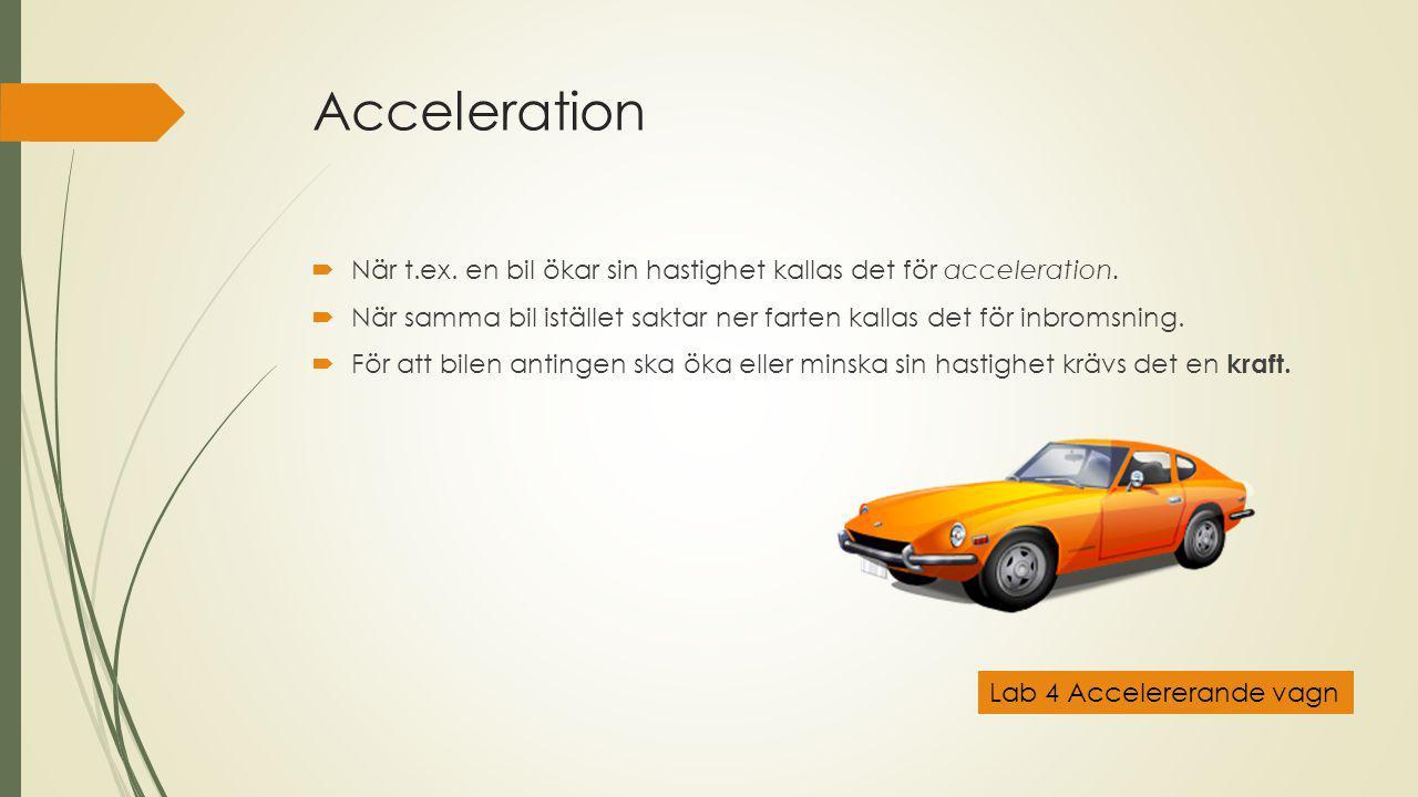 Acceleration  När t.ex.en bil ökar sin hastighet kallas det för acceleration.