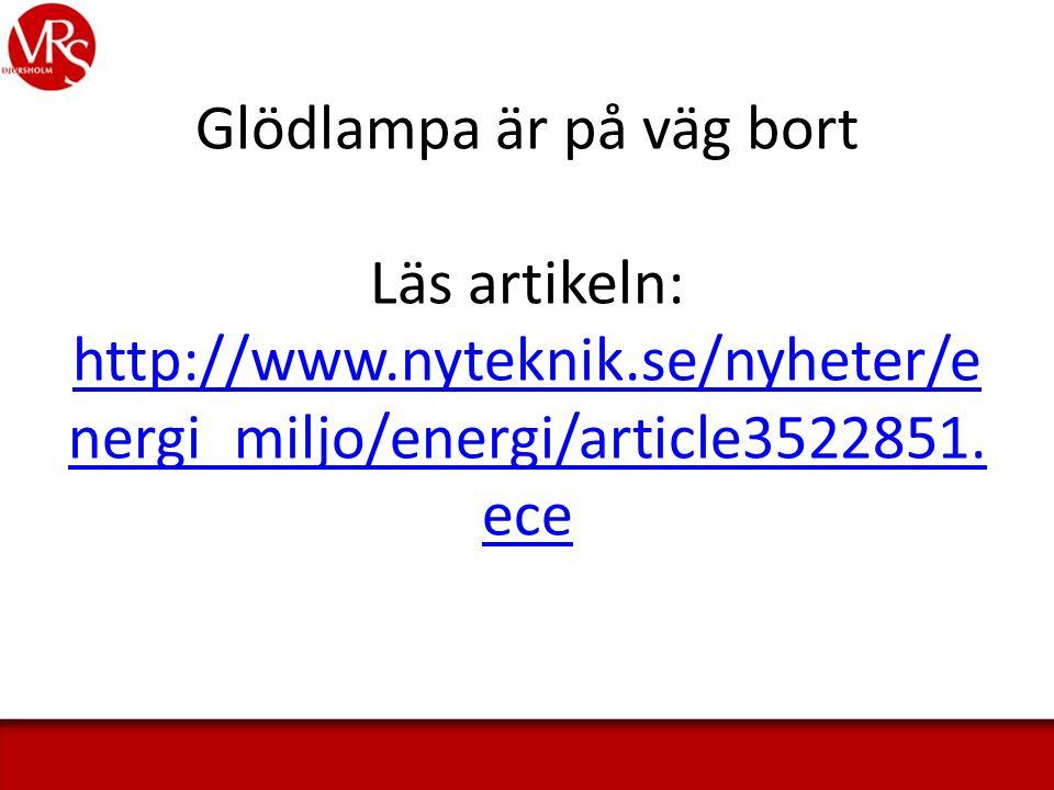 Glödlampa är på väg bort Läs artikeln: http://www.nyteknik.se/nyheter/e nergi_miljo/energi/article3522851.