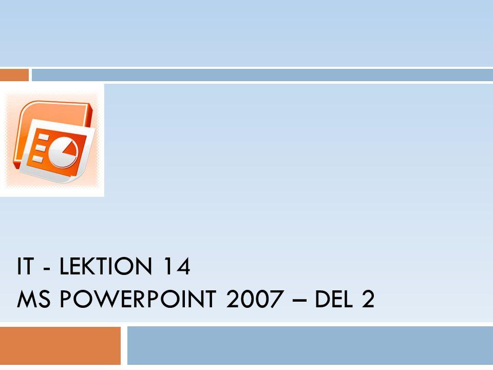 IT - LEKTION 14 MS POWERPOINT 2007 – DEL 2
