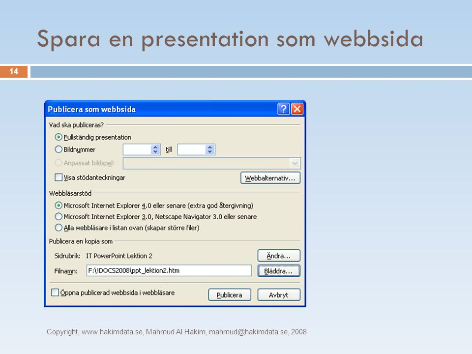 Spara en presentation som webbsida Copyright, www.hakimdata.se, Mahmud Al Hakim, mahmud@hakimdata.se, 2008 14
