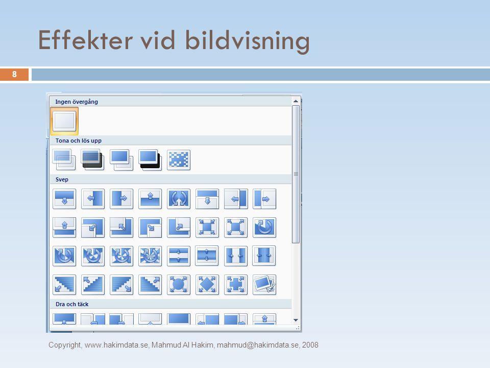 Effekter vid bildvisning Copyright, www.hakimdata.se, Mahmud Al Hakim, mahmud@hakimdata.se, 2008 8