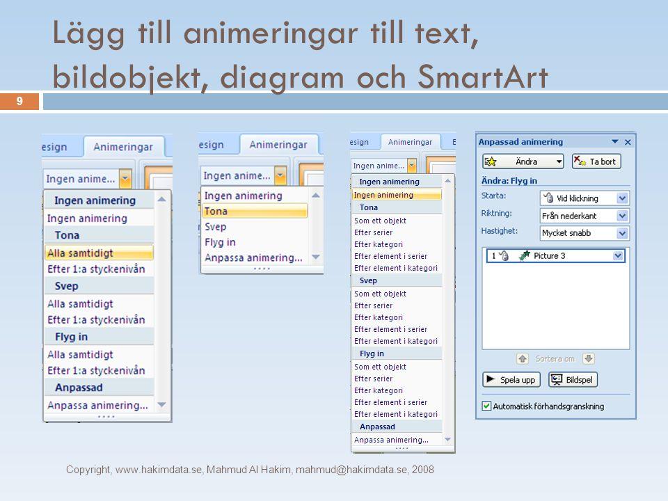 Lägg till animeringar till text, bildobjekt, diagram och SmartArt Copyright, www.hakimdata.se, Mahmud Al Hakim, mahmud@hakimdata.se, 2008 9