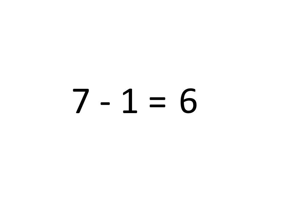 7 - 1 = 6