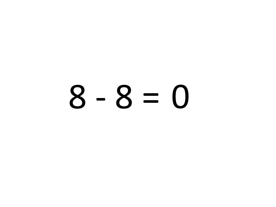 8 - 8 = 0