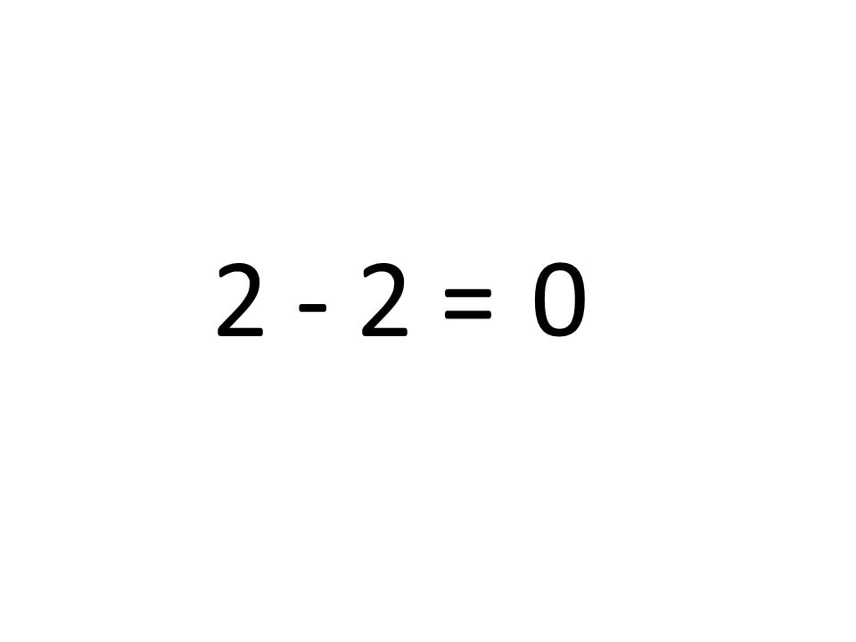 2 - 2 = 0