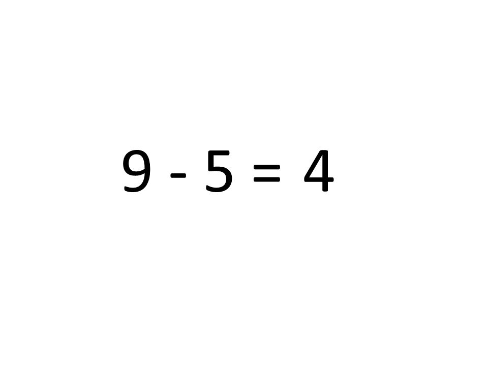 9 - 5 = 4