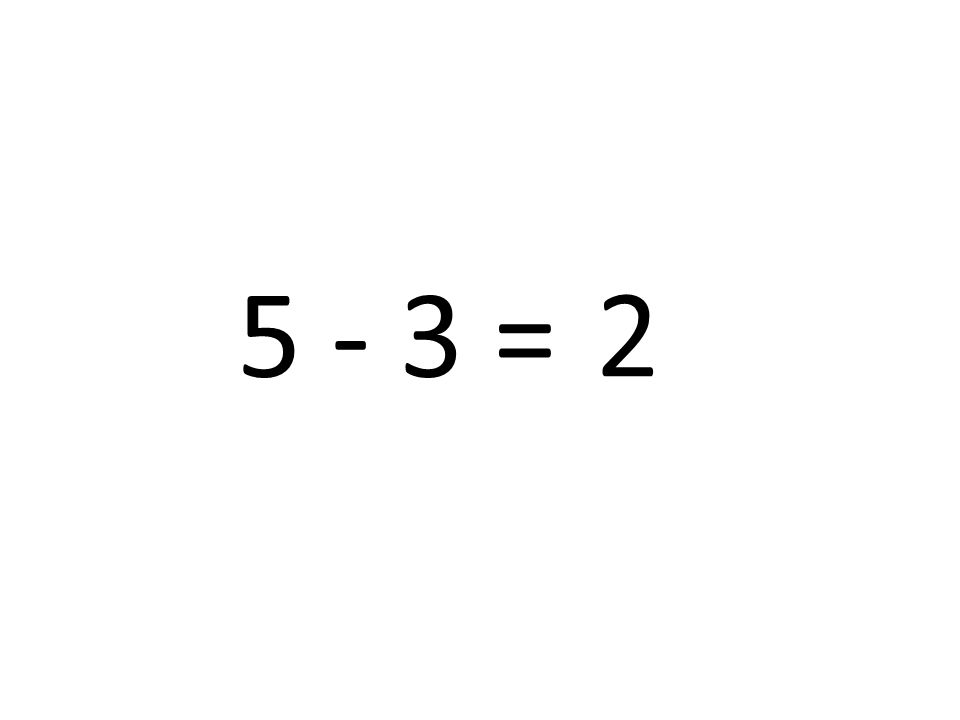 5 - 3 = 2
