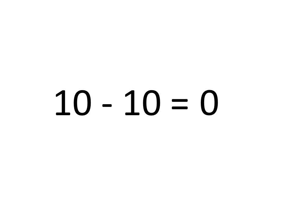 10 - 10 = 0