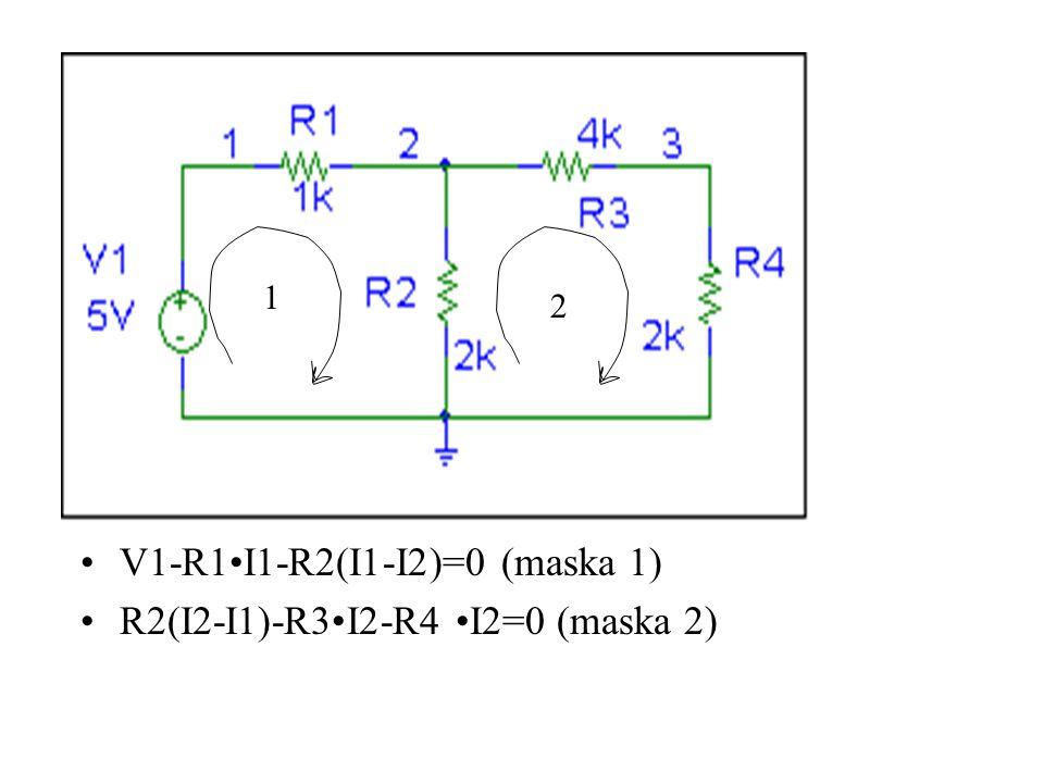 V1-R1I1-R2(I1-I2)=0 (maska 1) R2(I2-I1)-R3I2-R4 I2=0 (maska 2) 1 2