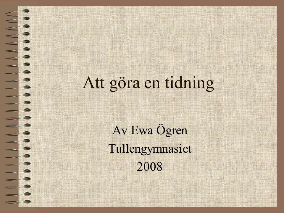 Att göra en tidning Av Ewa Ögren Tullengymnasiet 2008
