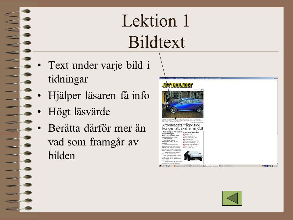 Lektion 1 Bildtext Text under varje bild i tidningar Hjälper läsaren få info Högt läsvärde Berätta därför mer än vad som framgår av bilden