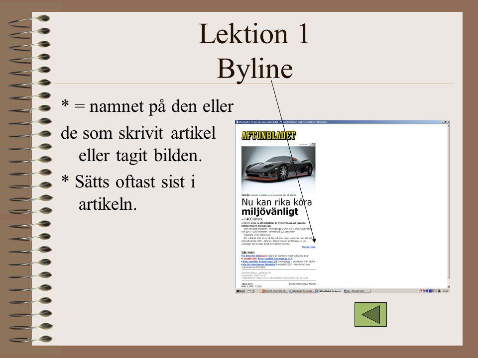 Lektion 1 Byline * = namnet på den eller de som skrivit artikel eller tagit bilden. * Sätts oftast sist i artikeln.