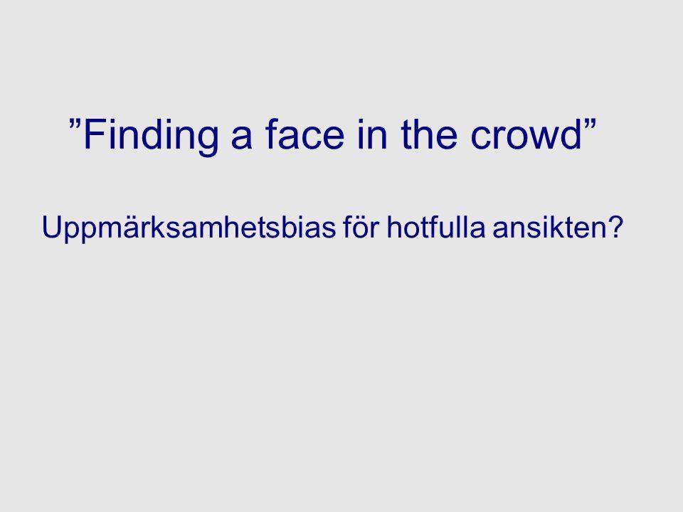 """""""Finding a face in the crowd"""" Uppmärksamhetsbias för hotfulla ansikten?"""