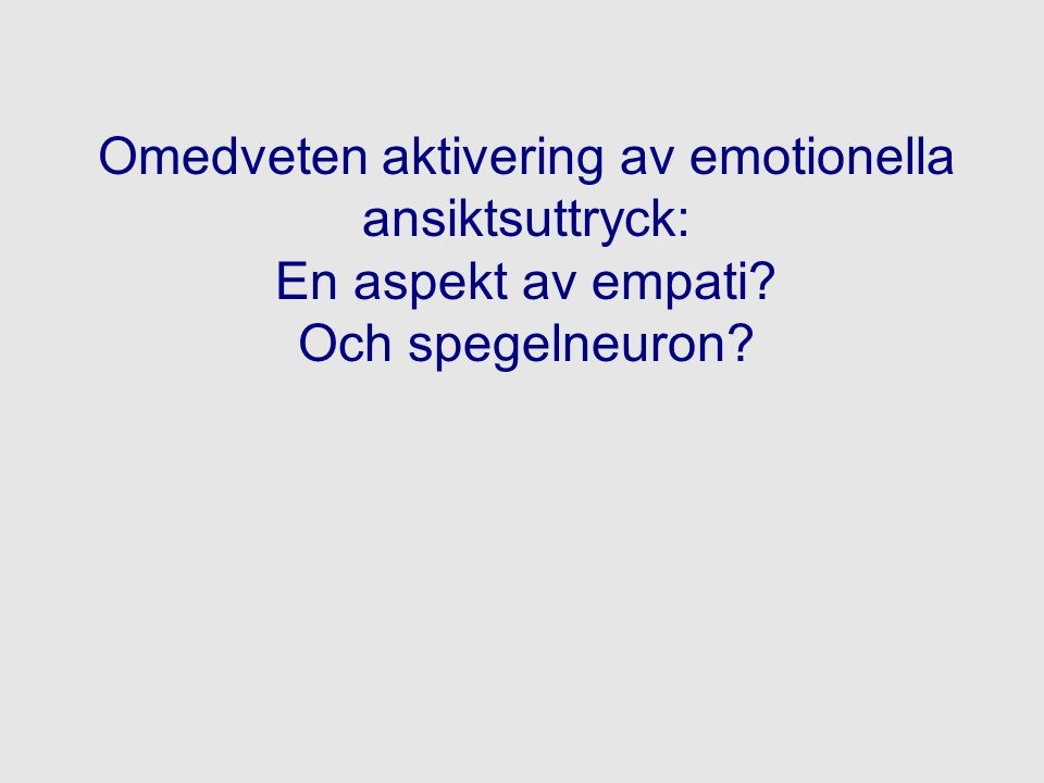 Omedveten aktivering av emotionella ansiktsuttryck: En aspekt av empati? Och spegelneuron?