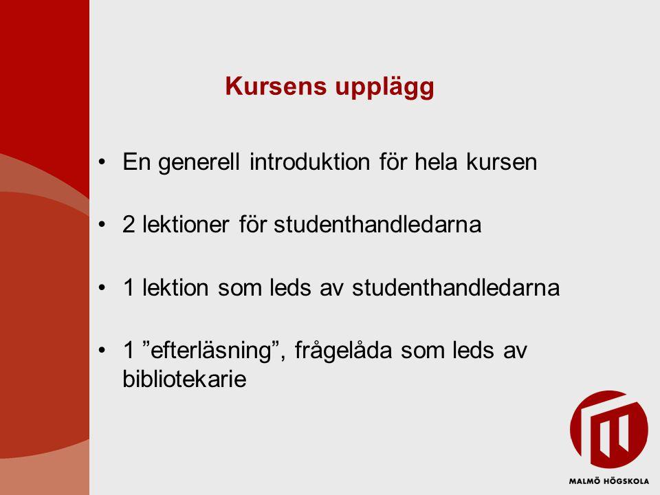 Kursens upplägg En generell introduktion för hela kursen 2 lektioner för studenthandledarna 1 lektion som leds av studenthandledarna 1 efterläsning , frågelåda som leds av bibliotekarie