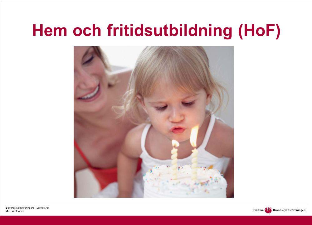 © Brandskyddsföreningens Service AB 25. 2015-03-31 Hem och fritidsutbildning (HoF)