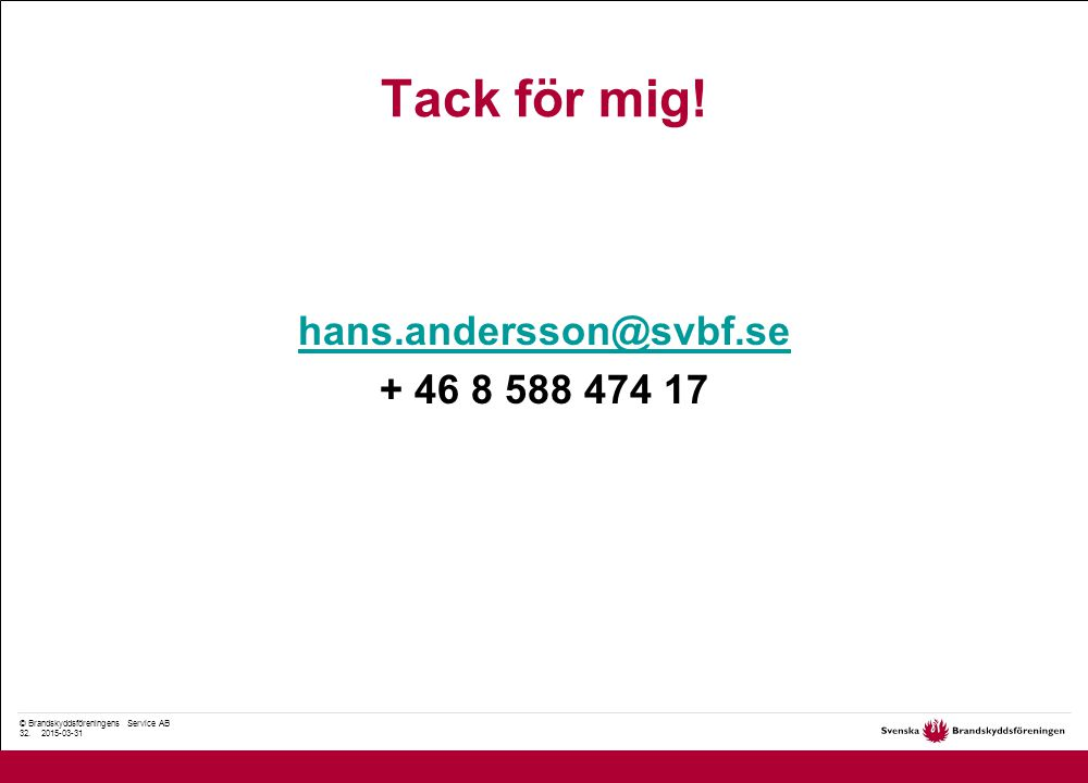 © Brandskyddsföreningens Service AB 32. 2015-03-31 Tack för mig.