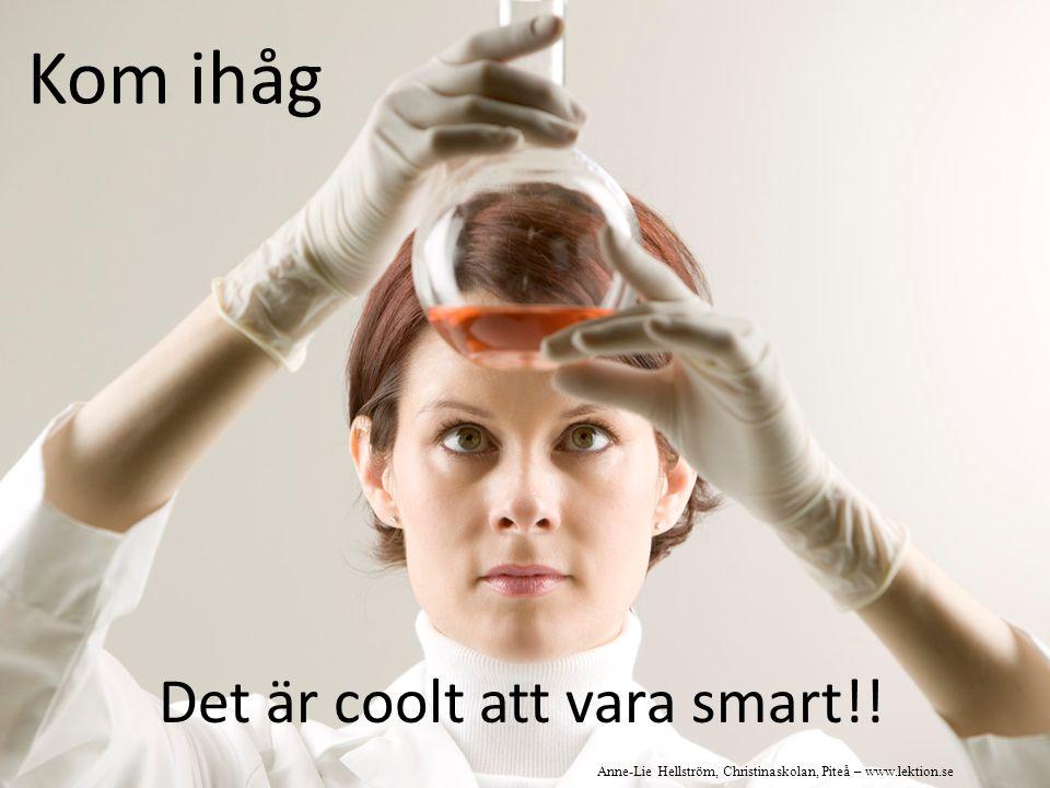 Det är coolt att vara smart!! Kom ihåg Anne-Lie Hellström, Christinaskolan, Piteå – www.lektion.se