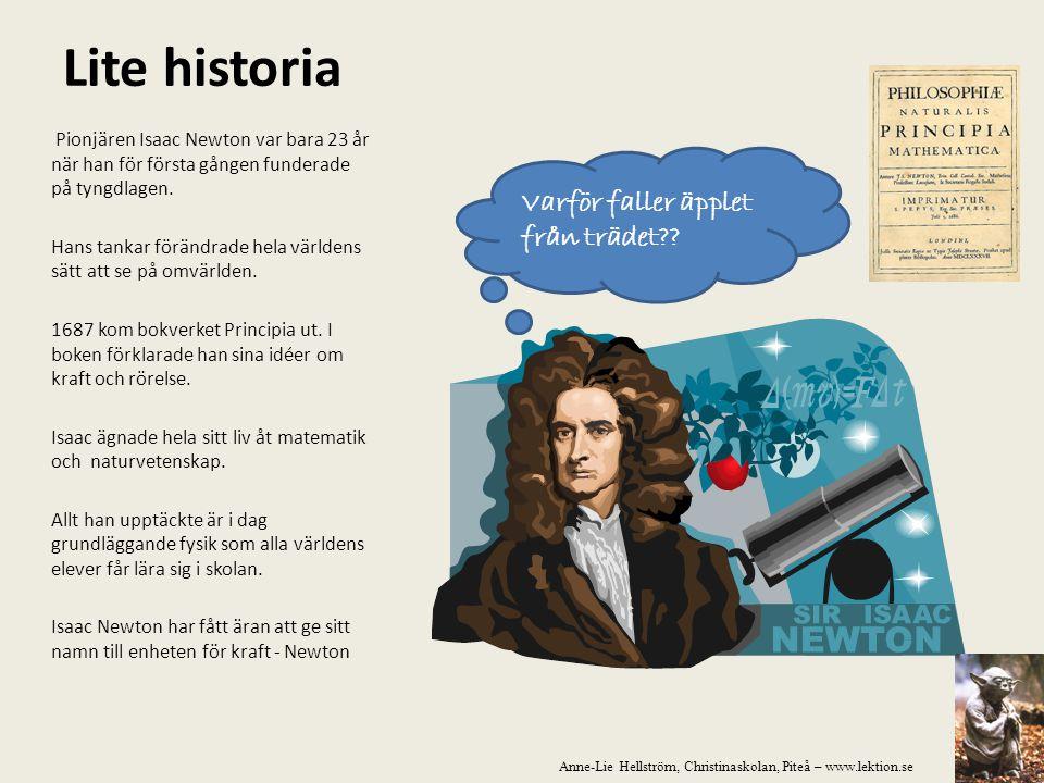 Lite historia Pionjären Isaac Newton var bara 23 år när han för första gången funderade på tyngdlagen. Hans tankar förändrade hela världens sätt att s