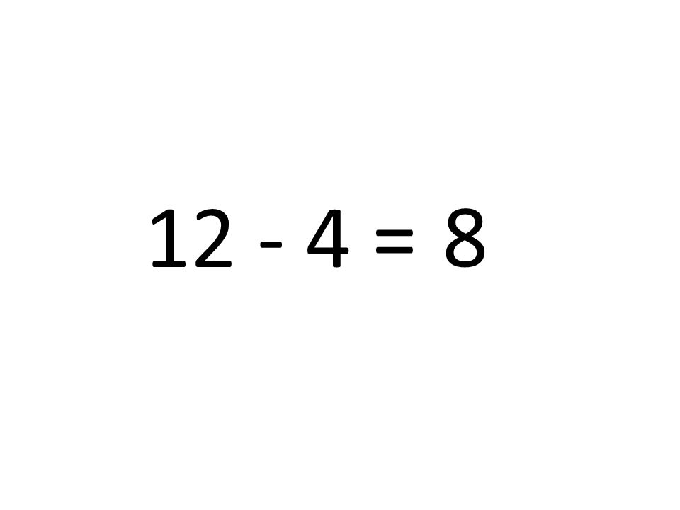 12 - 4 = 8