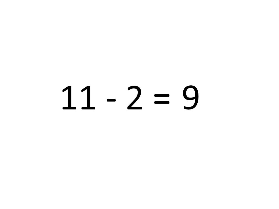 11 - 2 = 9