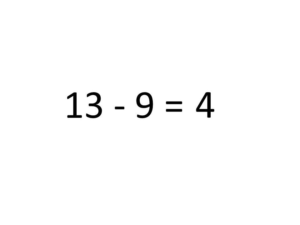 13 - 9 = 4
