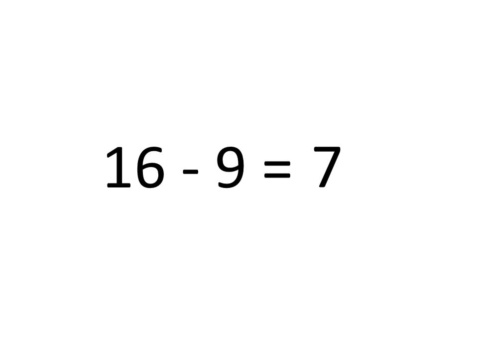 16 - 9 = 7