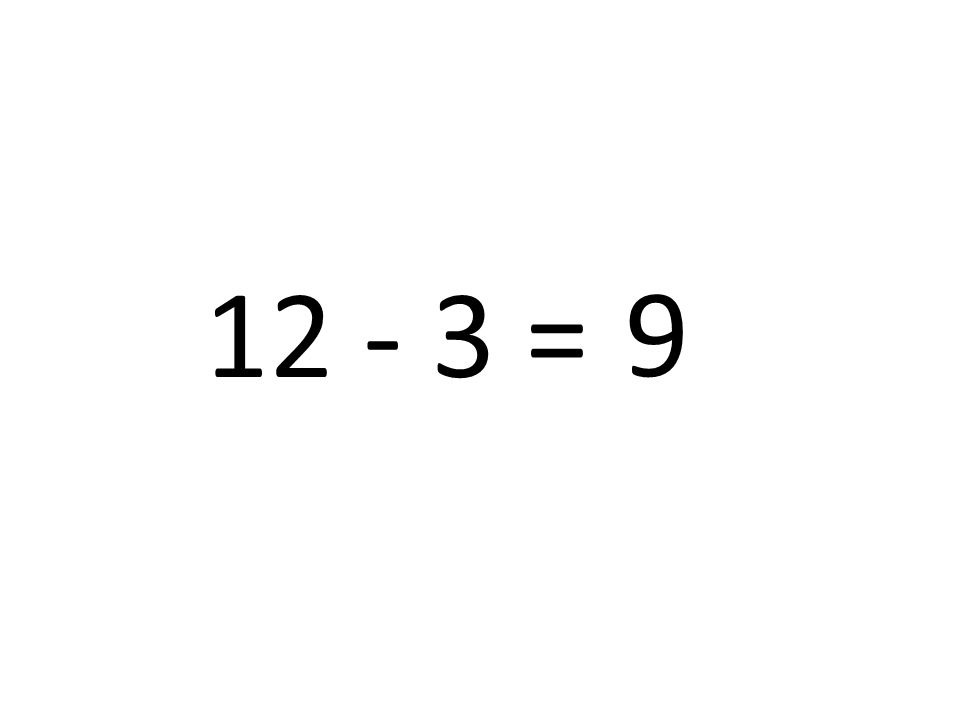 12 - 3 = 9