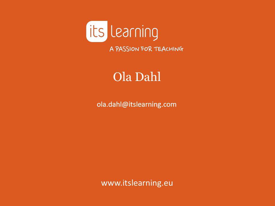 Ola Dahl ola.dahl@itslearning.com www.itslearning.eu