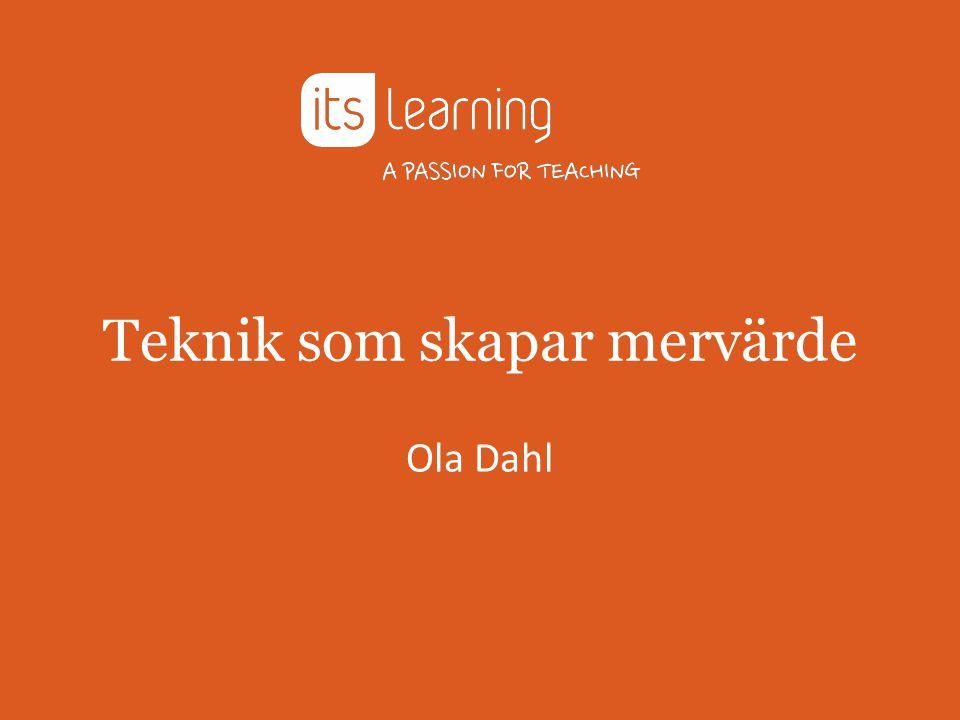 Teknik som skapar mervärde Ola Dahl