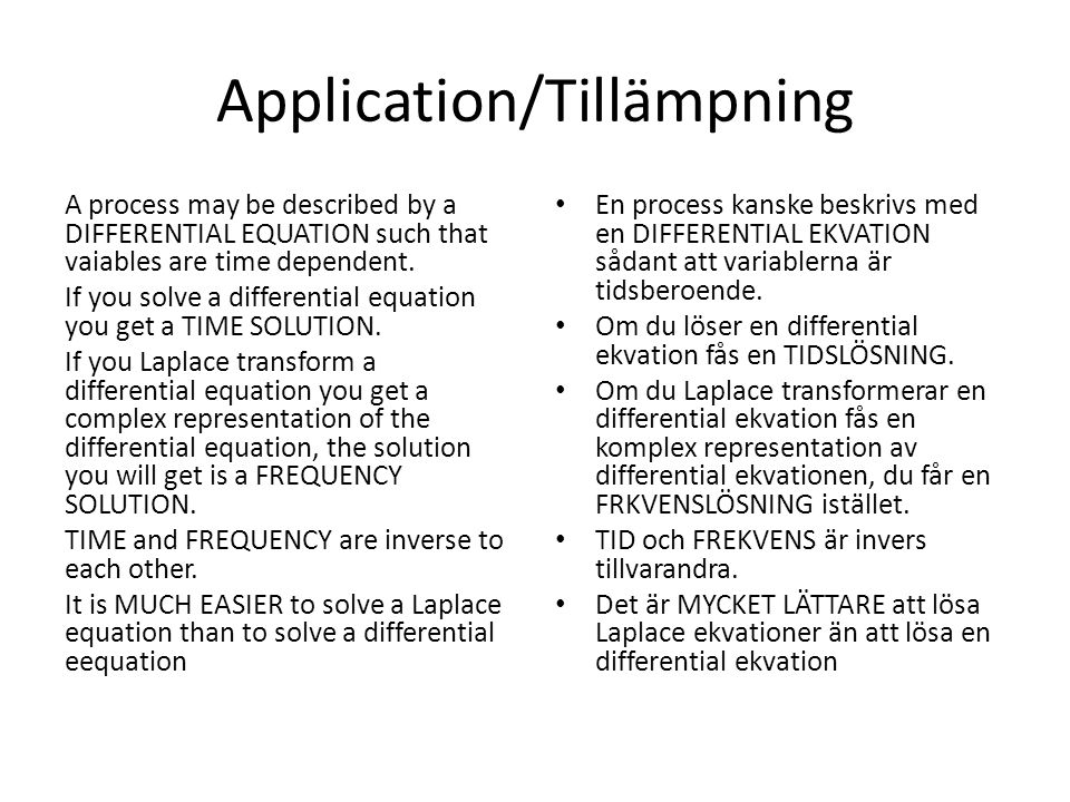 Application/Tillämpning A process may be described by a DIFFERENTIAL EQUATION such that vaiables are time dependent.