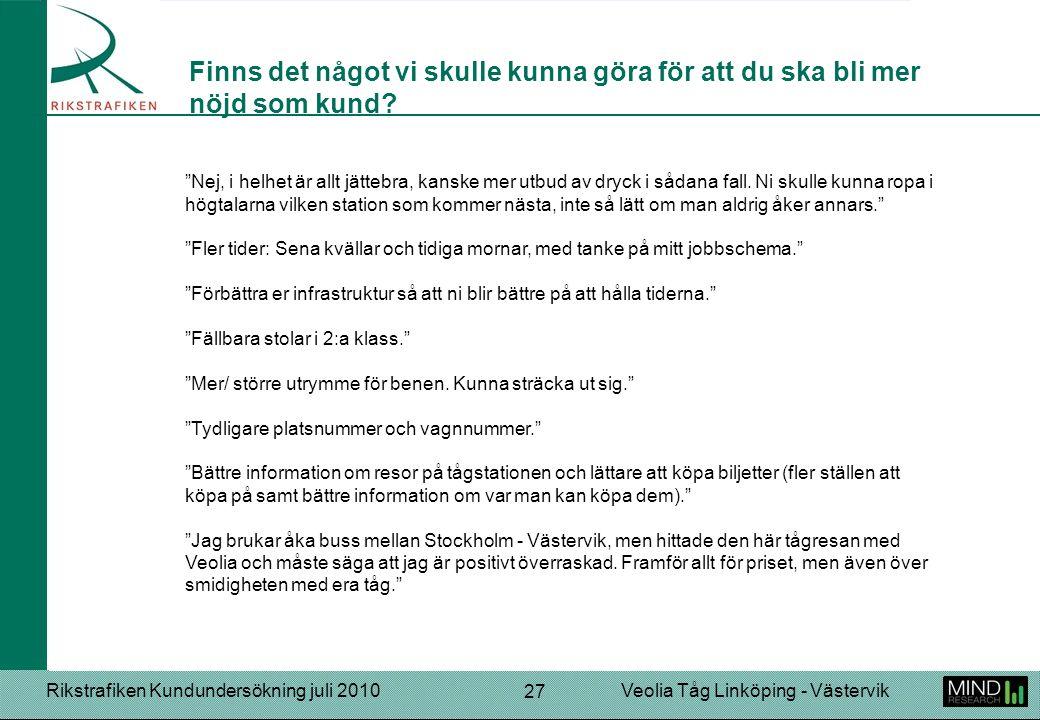"""Rikstrafiken Kundundersökning juli 2010Veolia Tåg Linköping - Västervik 27 """"Nej, i helhet är allt jättebra, kanske mer utbud av dryck i sådana fall. N"""
