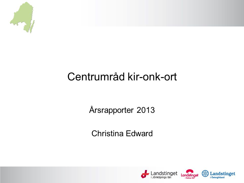 Centrumråd kir-onk-ort Årsrapporter 2013 Christina Edward