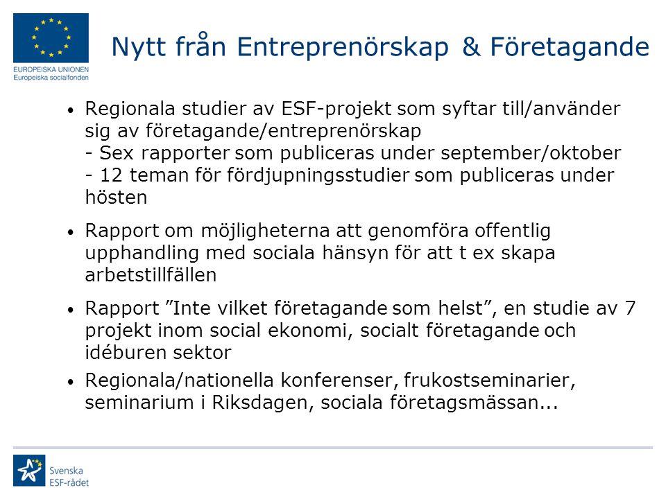Nytt från Entreprenörskap & Företagande Regionala studier av ESF-projekt som syftar till/använder sig av företagande/entreprenörskap - Sex rapporter som publiceras under september/oktober - 12 teman för fördjupningsstudier som publiceras under hösten Rapport om möjligheterna att genomföra offentlig upphandling med sociala hänsyn för att t ex skapa arbetstillfällen Rapport Inte vilket företagande som helst , en studie av 7 projekt inom social ekonomi, socialt företagande och idéburen sektor Regionala/nationella konferenser, frukostseminarier, seminarium i Riksdagen, sociala företagsmässan...