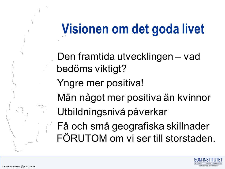 sanna.johansson@som.gu.se Visionen om det goda livet Den framtida utvecklingen – vad bedöms viktigt? Yngre mer positiva! Män något mer positiva än kvi