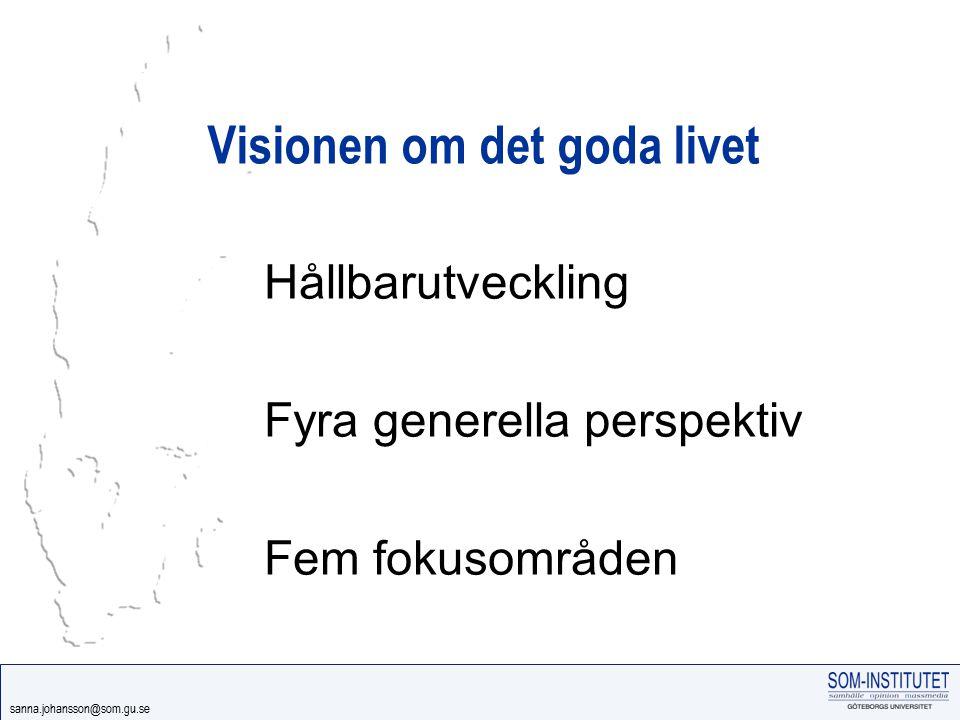 sanna.johansson@som.gu.se Visionen om det goda livet Hållbarutveckling Fyra generella perspektiv Fem fokusområden