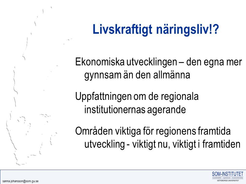 sanna.johansson@som.gu.se Livskraftigt näringsliv!? Ekonomiska utvecklingen – den egna mer gynnsam än den allmänna Uppfattningen om de regionala insti
