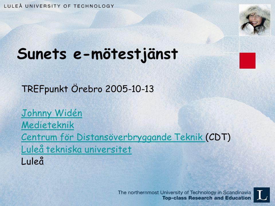 Sunets e-mötestjänst TREFpunkt Örebro 2005-10-13 Johnny Widén Medieteknik Centrum för Distansöverbryggande Teknik Centrum för Distansöverbryggande Teknik (CDT) Luleå tekniska universitet Luleå