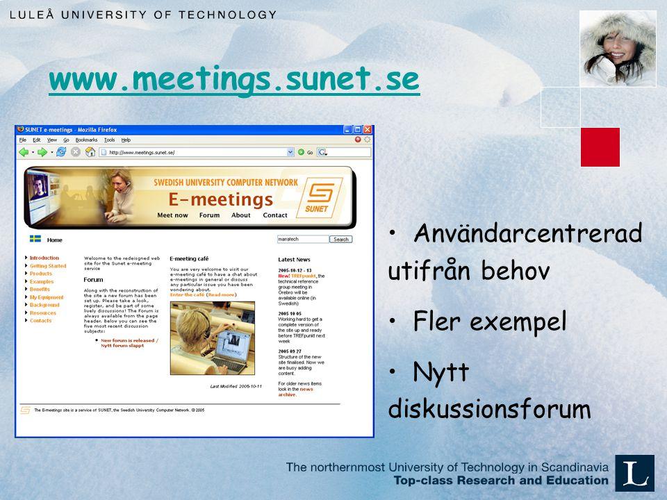 www.meetings.sunet.se Användarcentrerad utifrån behov Fler exempel Nytt diskussionsforum